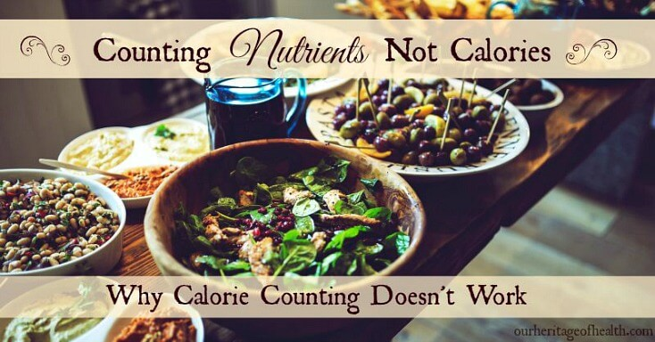 Why calorie counting doesn't work | ourheritageofhealth.com
