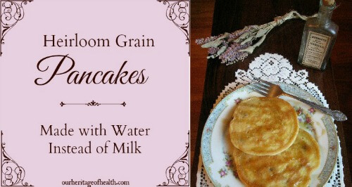 Heirloom grain pancakes made with water instead of milk