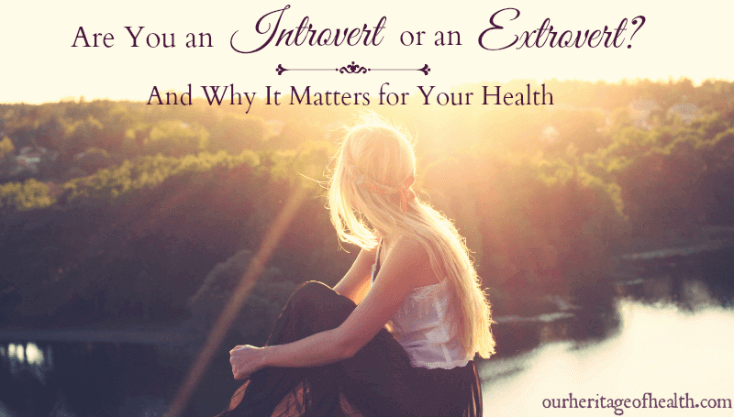 Are you an introvert or an extrovert? And why it matters for your health | ourheritageofhealth.com
