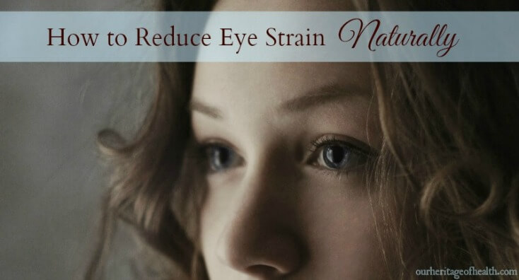 How to reduce eye strain naturally | ourheritageofhealth.com
